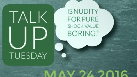 talk up Tuesday may 24  2016 Is nudity for shock value boring?