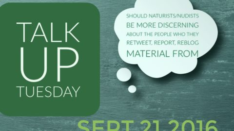 talk up Tuesday should naturists/nudists be more discerning about the people who they retweet, report, reblog material from