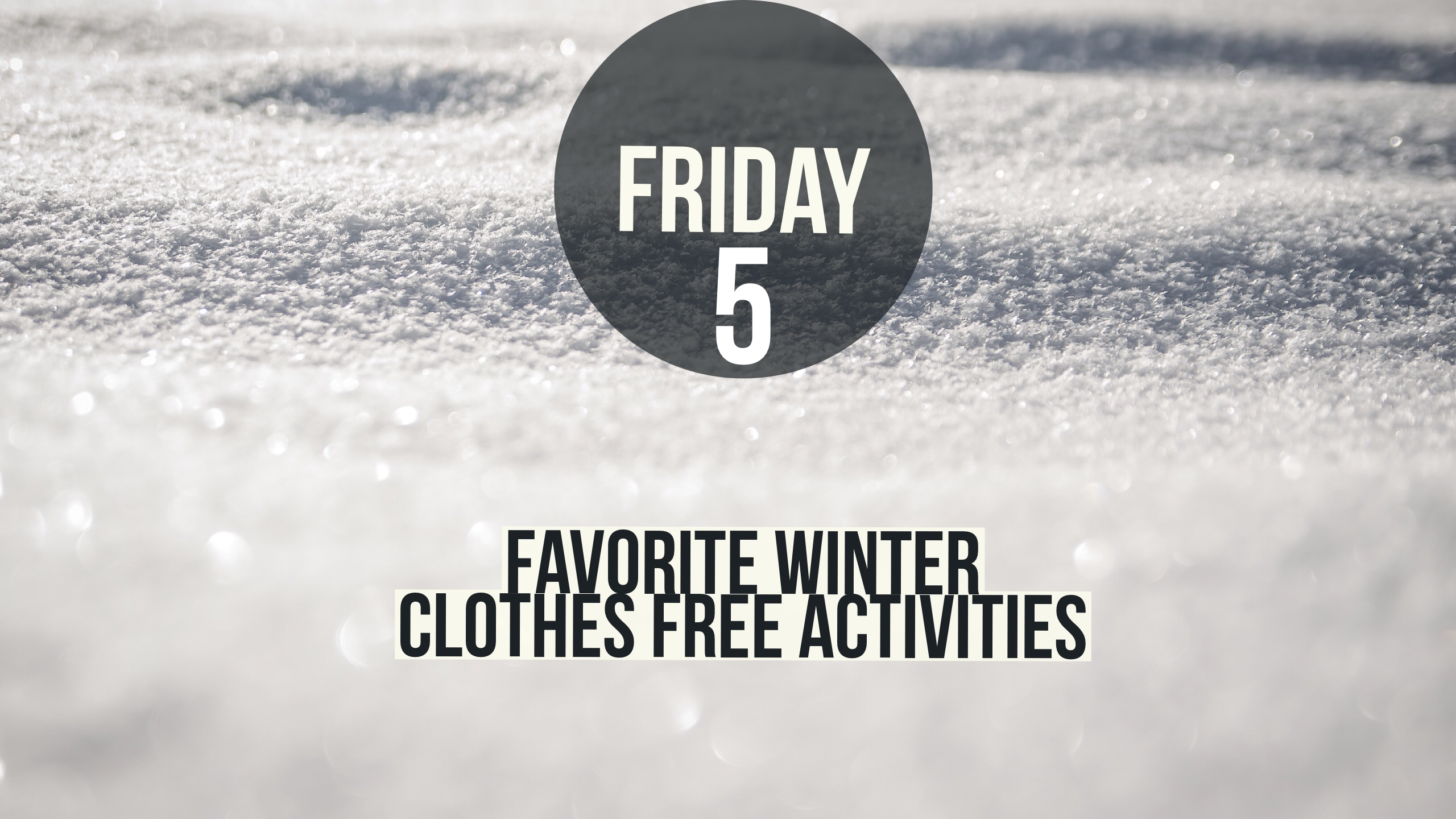 Friday five swiper quiz favorite winter clothes free activities