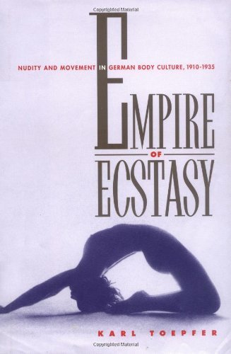 Empire of Ecstasy: Nudity and Movement in German Body Culture, 1910-1935 (Weimar and Now: German Cultural Criticism)