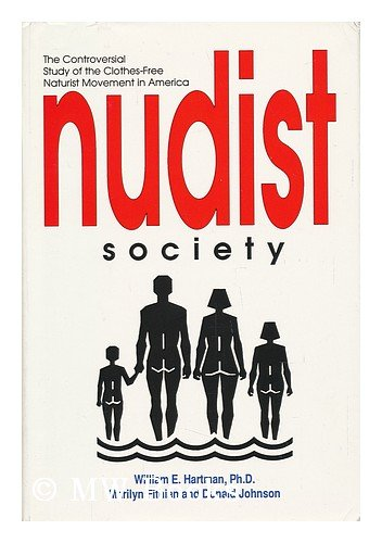 Nudist Society: The Controversial Study of the Clothes-Free Naturist Movement in America