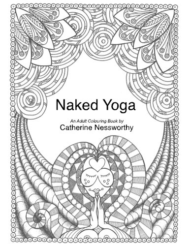 Naked Yoga An Adult Colouring Book by Catherine Nessworthy