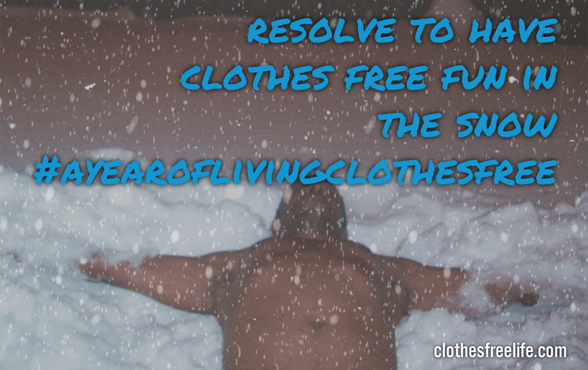 resolve to have clothes free fun in the snow